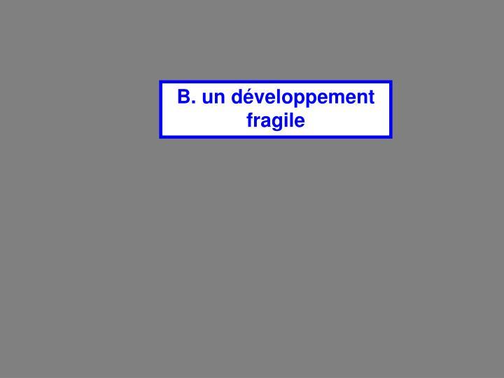B. un développement fragile