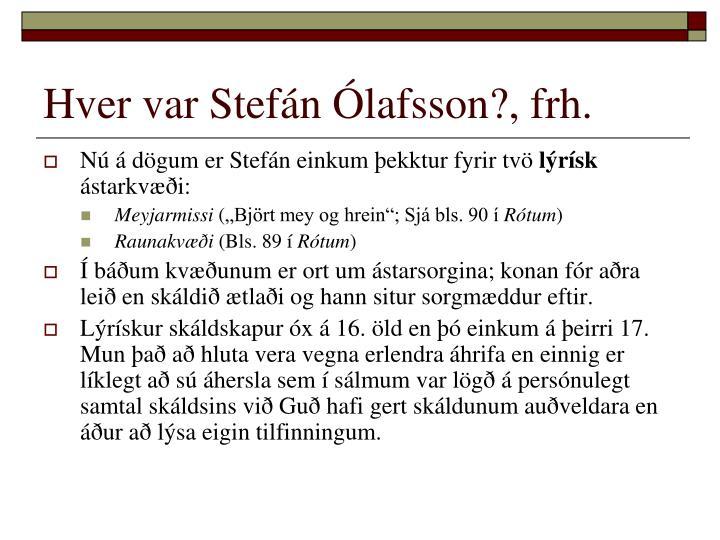 Hver var Stefán Ólafsson?, frh.