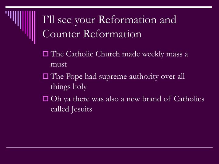 I'll see your Reformation and Counter Reformation
