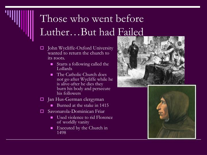 Those who went before Luther…But had Failed