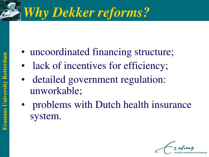 Why Dekker reforms?