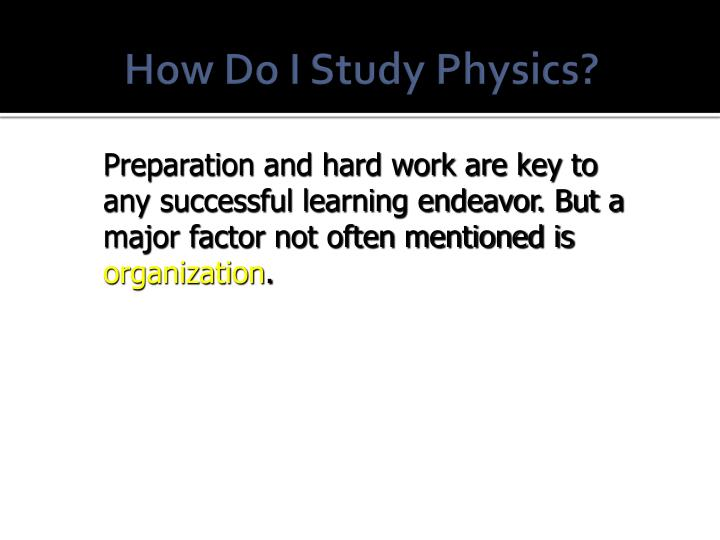 How Do I Study Physics?