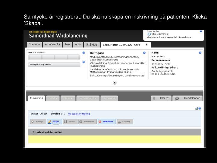 Samtycke är registrerat. Du ska nu skapa en inskrivning på patienten. Klicka 'Skapa'.