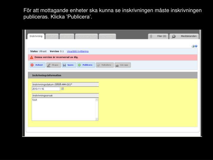 För att mottagande enheter ska kunna se inskrivningen måste inskrivningen publiceras. Klicka 'Publicera'.