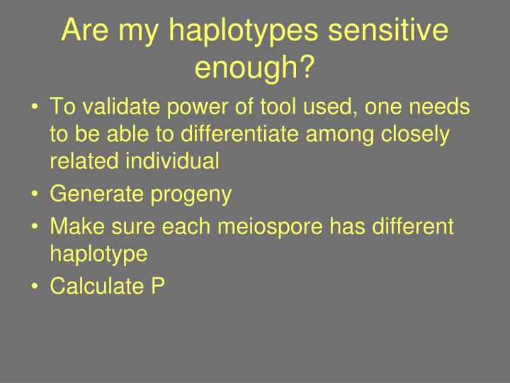 Are my haplotypes sensitive enough?