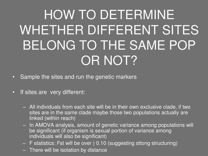 HOW TO DETERMINE WHETHER DIFFERENT SITES BELONG TO THE SAME POP OR NOT?