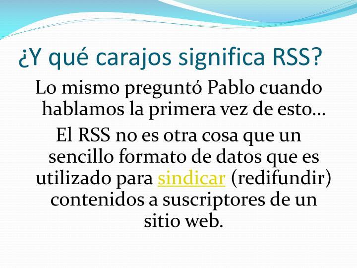 ¿Y qué carajos significa RSS?