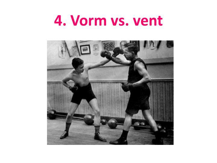 4. Vorm vs. vent
