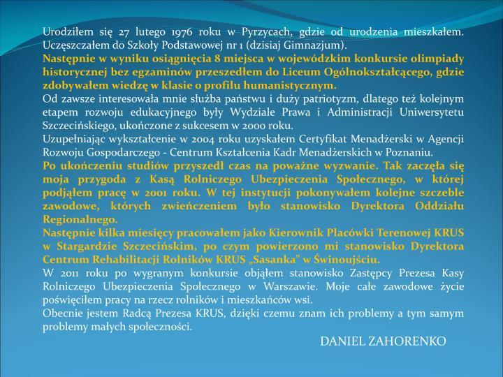 Urodziłem się 27 lutego 1976 roku w Pyrzycach, gdzie od urodzenia mieszkałem. Uczęszczałem do Szkoły Podstawowej nr 1 (dzisiaj Gimnazjum).