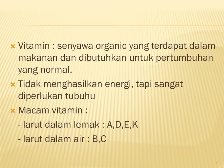 Vitamin : senyawa organic yang terdapat dalam makanan dan dibutuhkan untuk pertumbuhan yang normal.