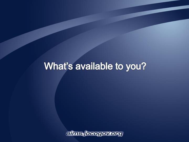 What's available to you?