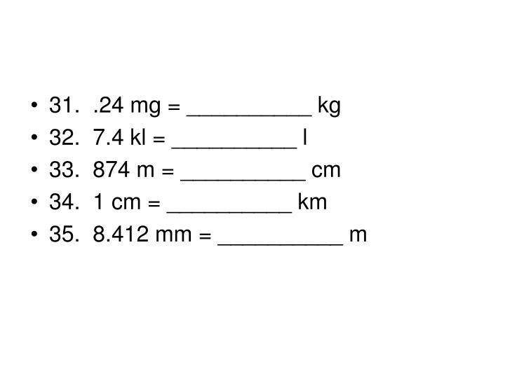 31. .24 mg = __________ kg