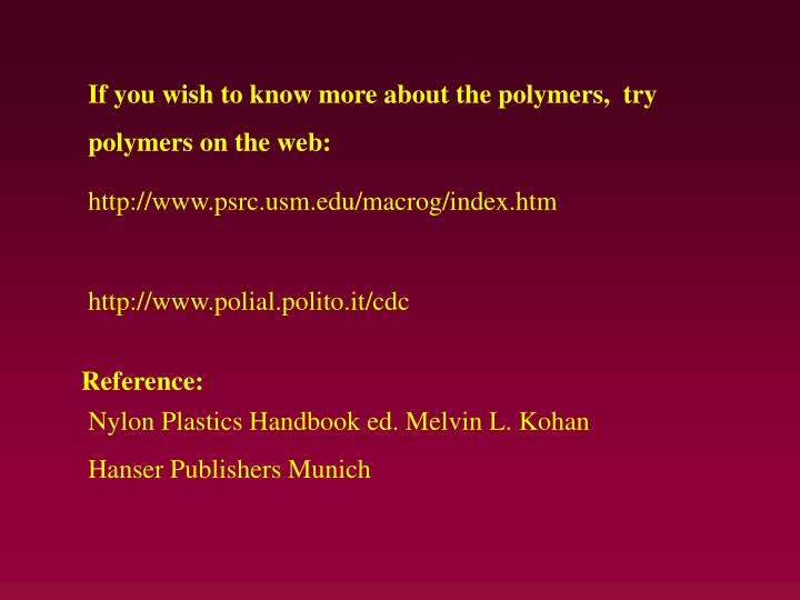 If you wish to know more about the polymers,  try