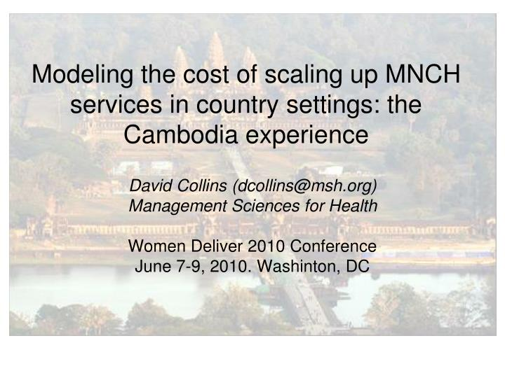 Modeling the cost of scaling up mnch services in country settings the cambodia experience