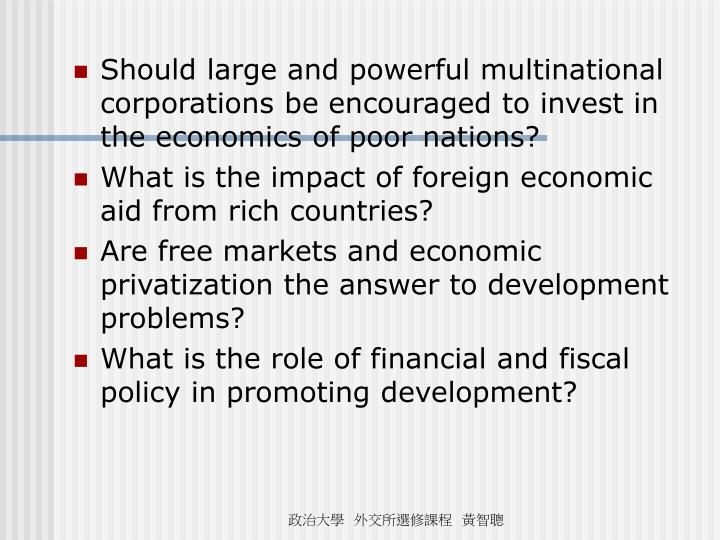 Should large and powerful multinational corporations be encouraged to invest in the economics of poor nations?