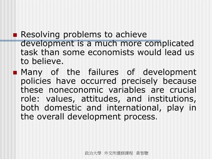 Resolving problems to achieve development is a much more complicated task than some economists would lead us to believe.