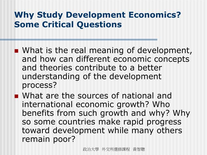 Why Study Development Economics? Some Critical Questions