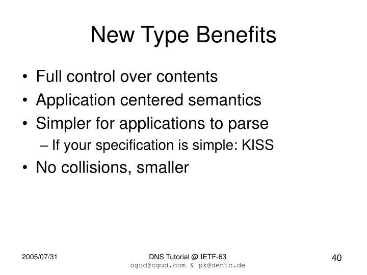 New Type Benefits