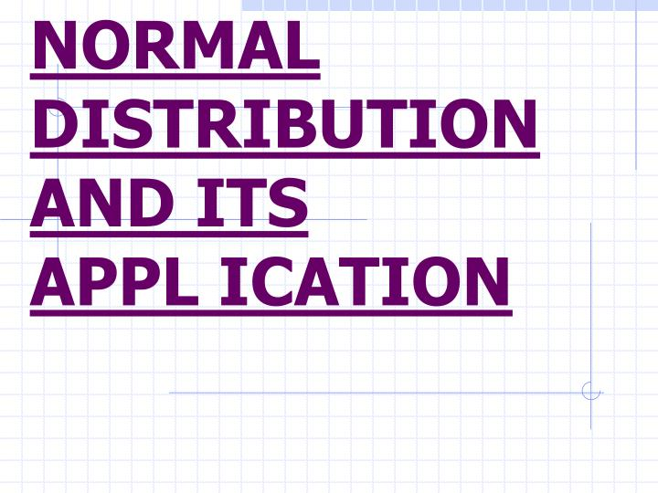 NORMAL DISTRIBUTION AND ITS