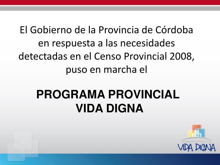 El Gobierno de la Provincia de Córdoba en respuesta a las necesidades detectadas en el Censo Provincial 2008,