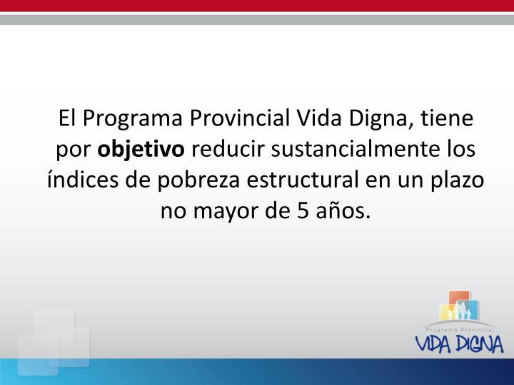 El Programa Provincial Vida Digna, tiene por