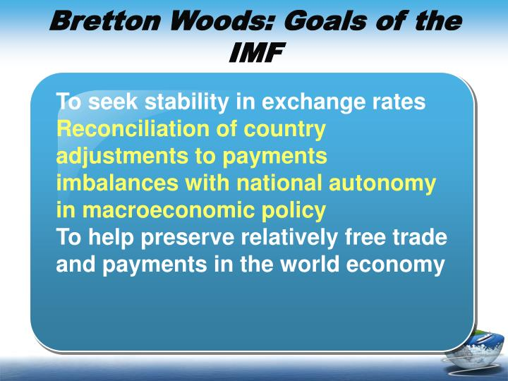 Bretton Woods: Goals of the IMF