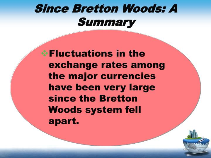 Since Bretton Woods: A Summary