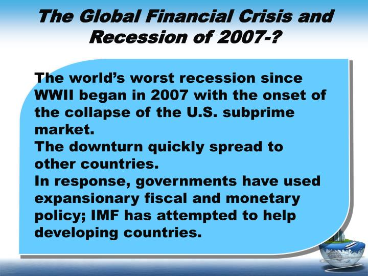 The Global Financial Crisis and Recession of 2007-?
