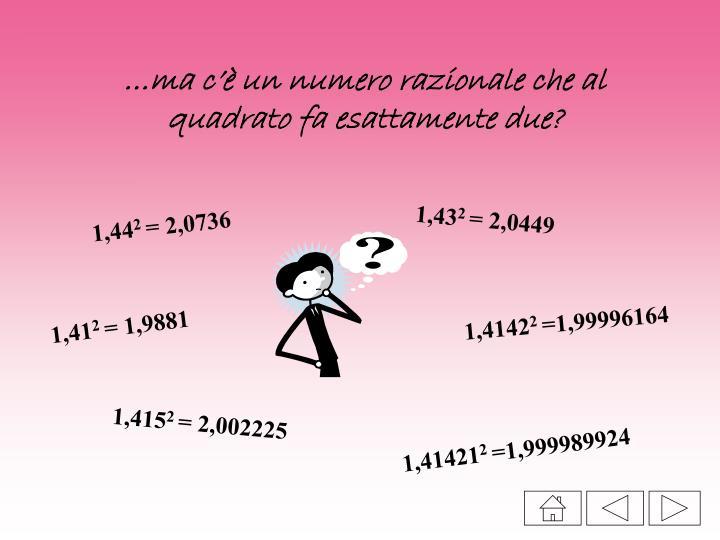 …ma c'è un numero razionale che al quadrato fa esattamente due?