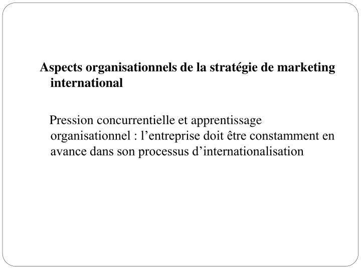 Aspects organisationnels de la stratégie de marketing international