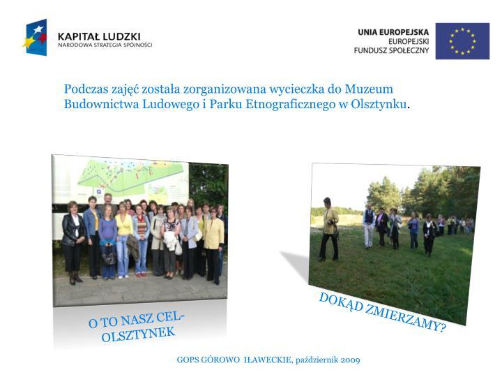 Podczas zajęć została zorganizowana wycieczka do Muzeum Budownictwa Ludowego i Parku Etnograficznego w Olsztynku