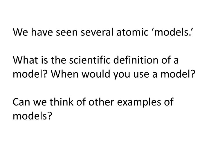 We have seen several atomic 'models.'