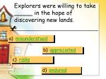 explorers were willing to take in the hope of discovering new lands