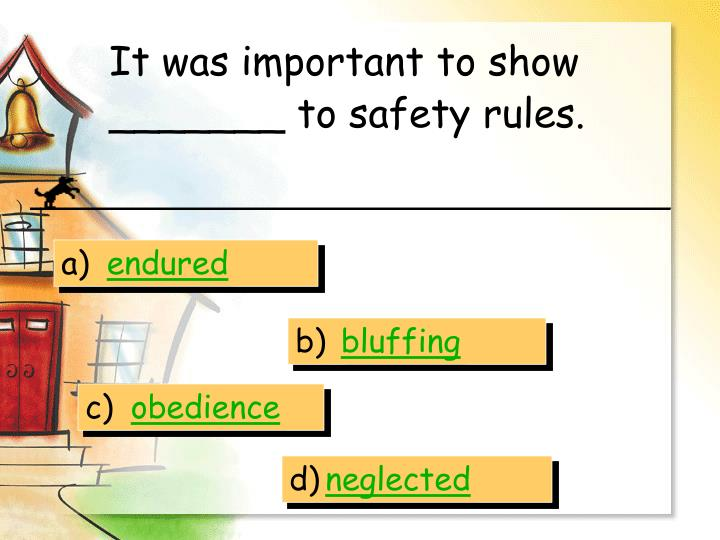 It was important to show _______ to safety rules.