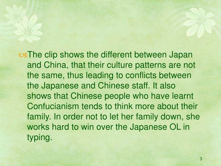 The clip shows the different between Japan and China, that their culture patterns are not the same, ...