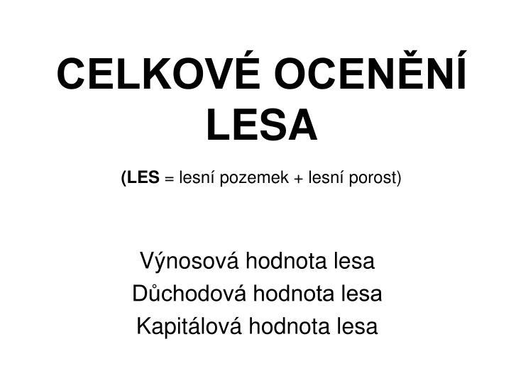 CELKOVÉ OCENĚNÍ LESA