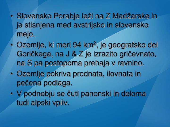 Slovensko Porabje leži na Z Madžarske in je stisnjena med avstrijsko in slovensko mejo.
