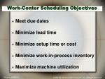 work center scheduling objectives