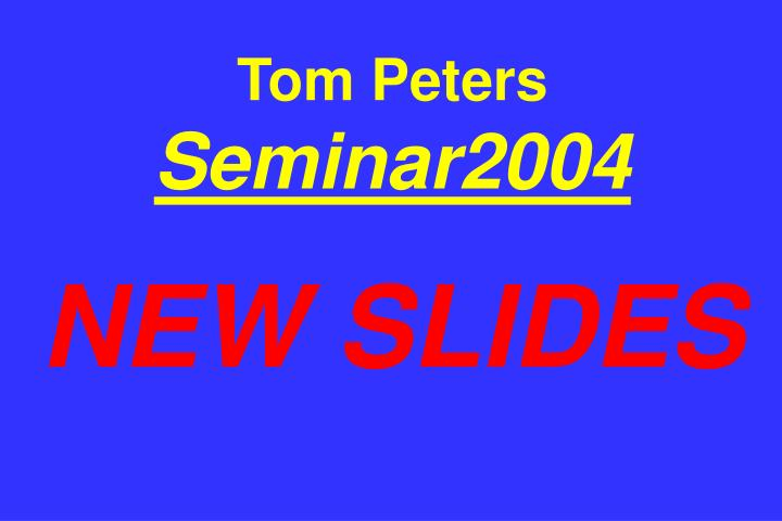 Tom peters seminar2004 new slides
