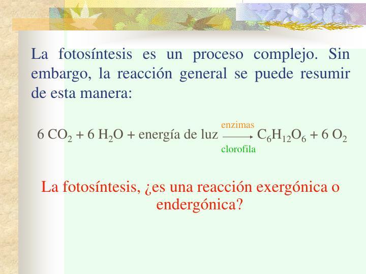 La fotosíntesis es un proceso complejo. Sin embargo, la reacción general se puede resumir de esta manera: