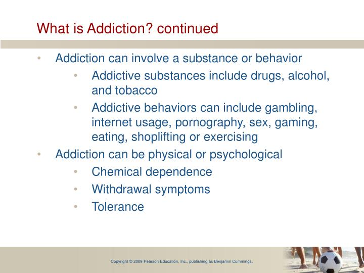 What is Addiction? continued