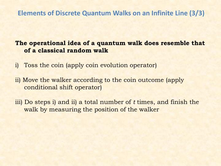 Elements of Discrete Quantum Walks on an Infinite Line (3/3)