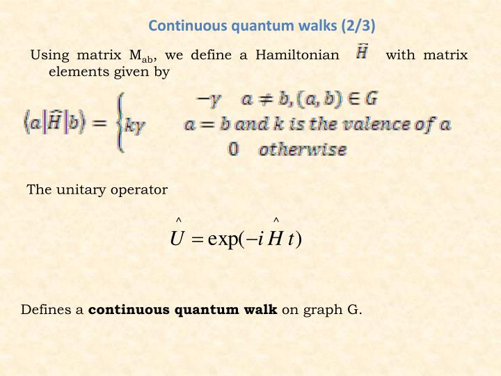 Continuous quantum walks (2/3)