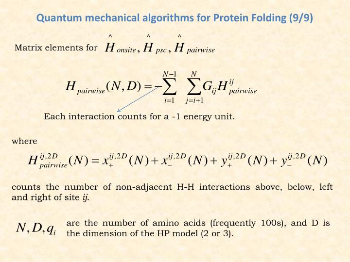 Quantum mechanical algorithms for Protein Folding (9/9)