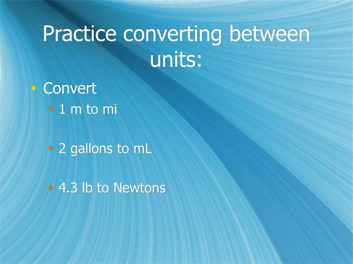 Practice converting between units: