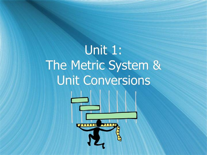 Unit 1 the metric system unit conversions