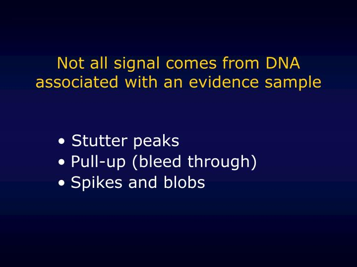 Not all signal comes from DNA associated with an evidence sample