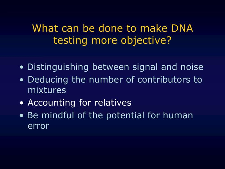 What can be done to make DNA testing more objective?