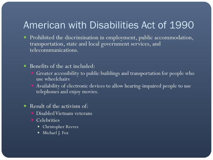 american disabilities act The americans with disabilities act of 1990 (ada) prohibits discrimination and ensures equal opportunity and access for persons with disabilitiesthe federal transit administration works to ensure nondiscriminatory transportation in support of our mission to enhance the social and economic quality of life for all americans.
