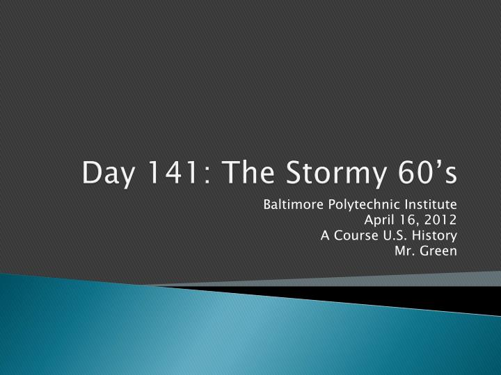 Day 141 the stormy 60 s
